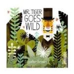 Mr. Tiger Goes Wild, written and illustrated by Peter Brown